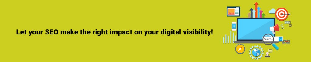 Let your SEO make the right impact on your digital visibility