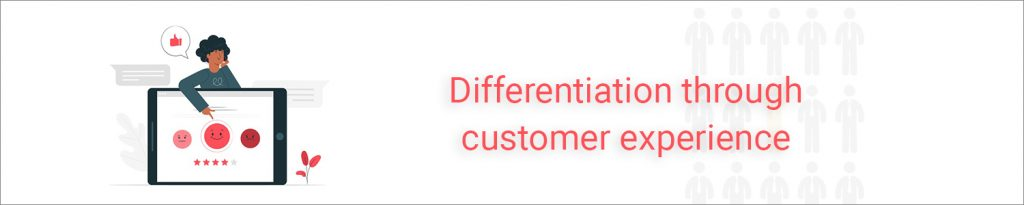 Differentiation through customer experience